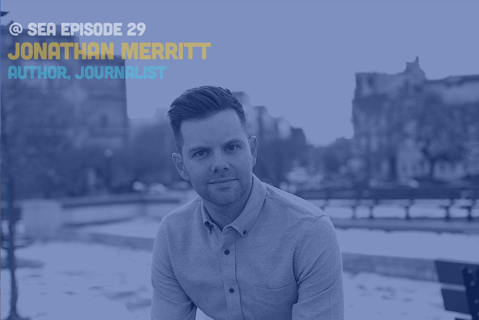 @ Sea Podcast #29: Jonathan Merritt