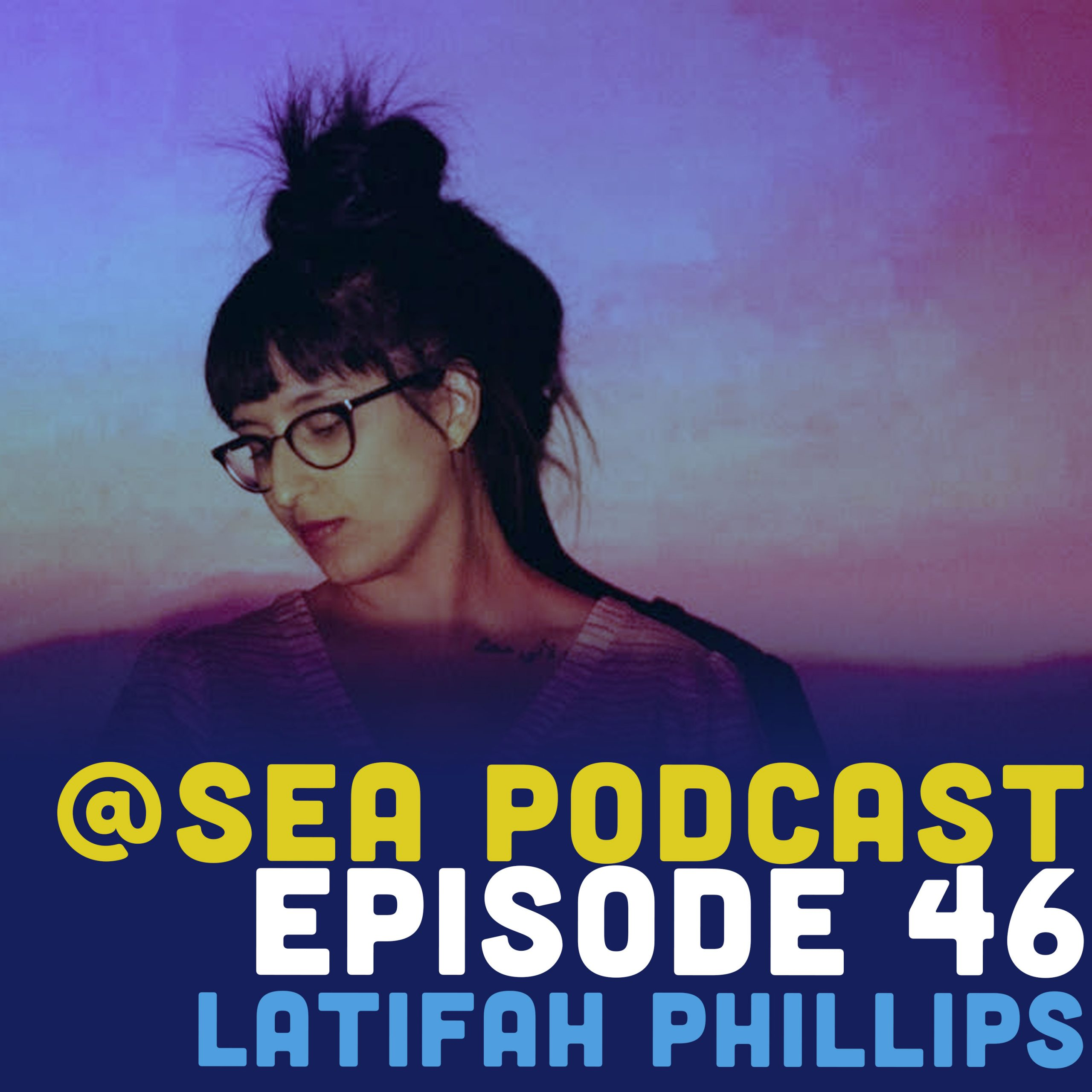@ Sea Podcast #46: Latifah Phillips