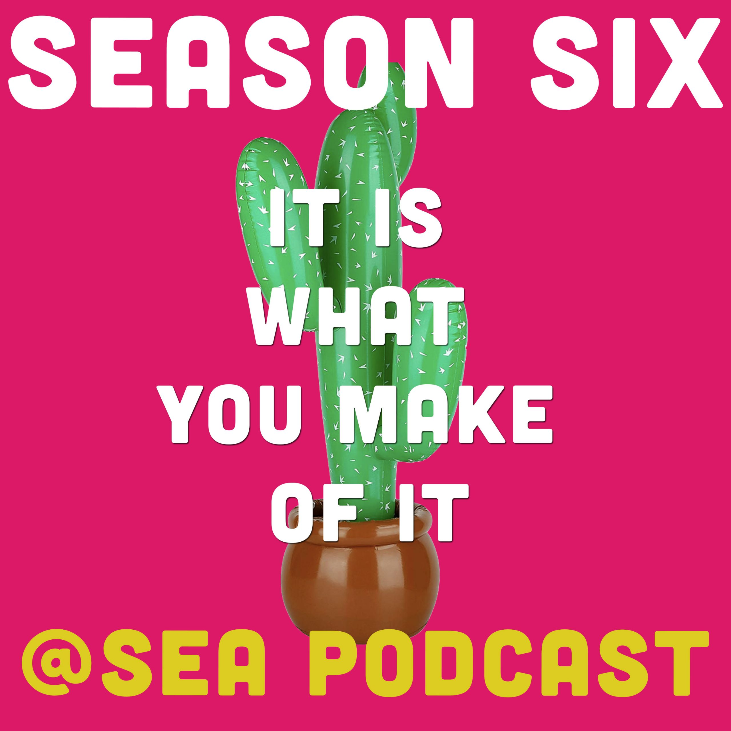 @ Sea Season 6: It Is What You Make Of It