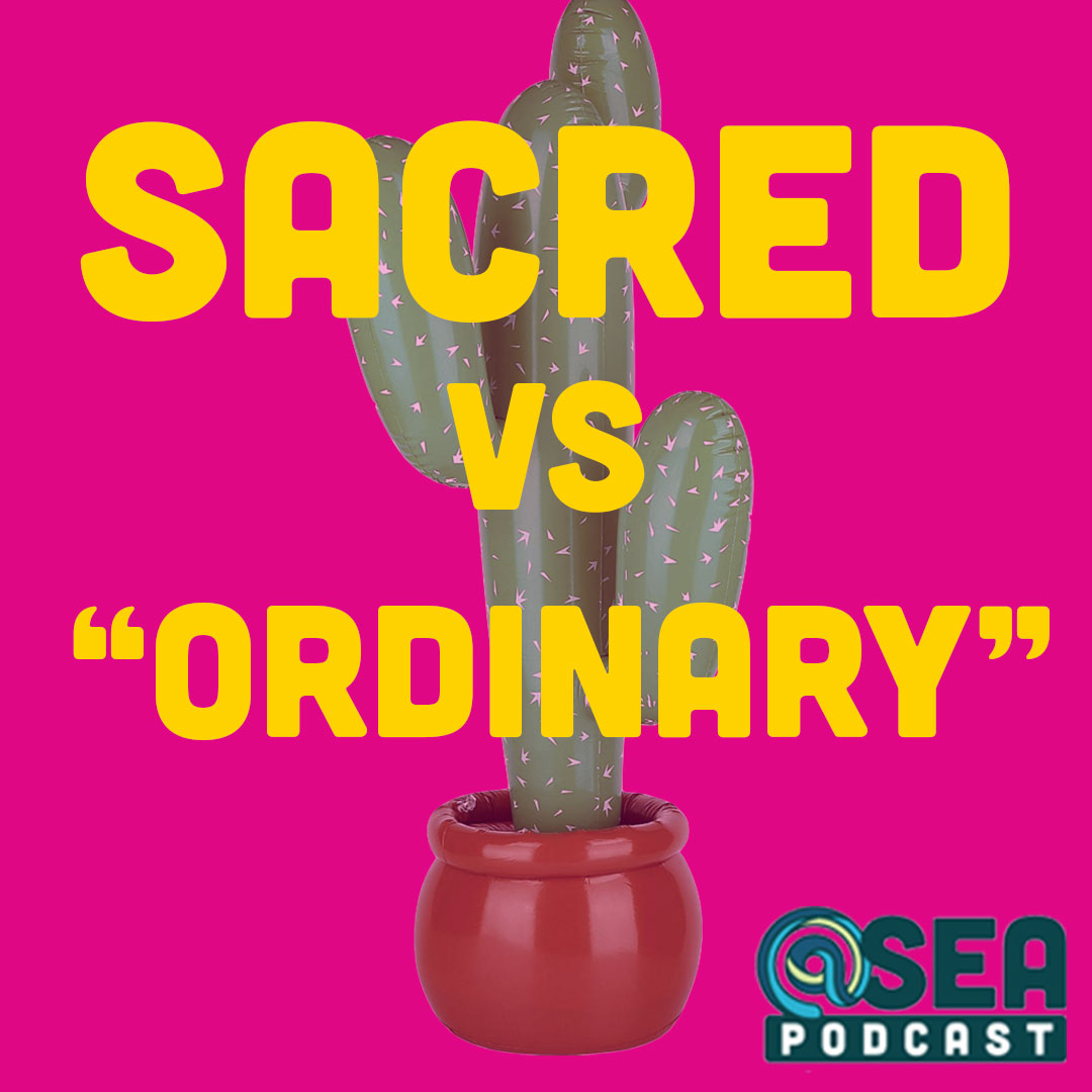 "@ Sea #53 – Sacred vs ""Ordinary"""