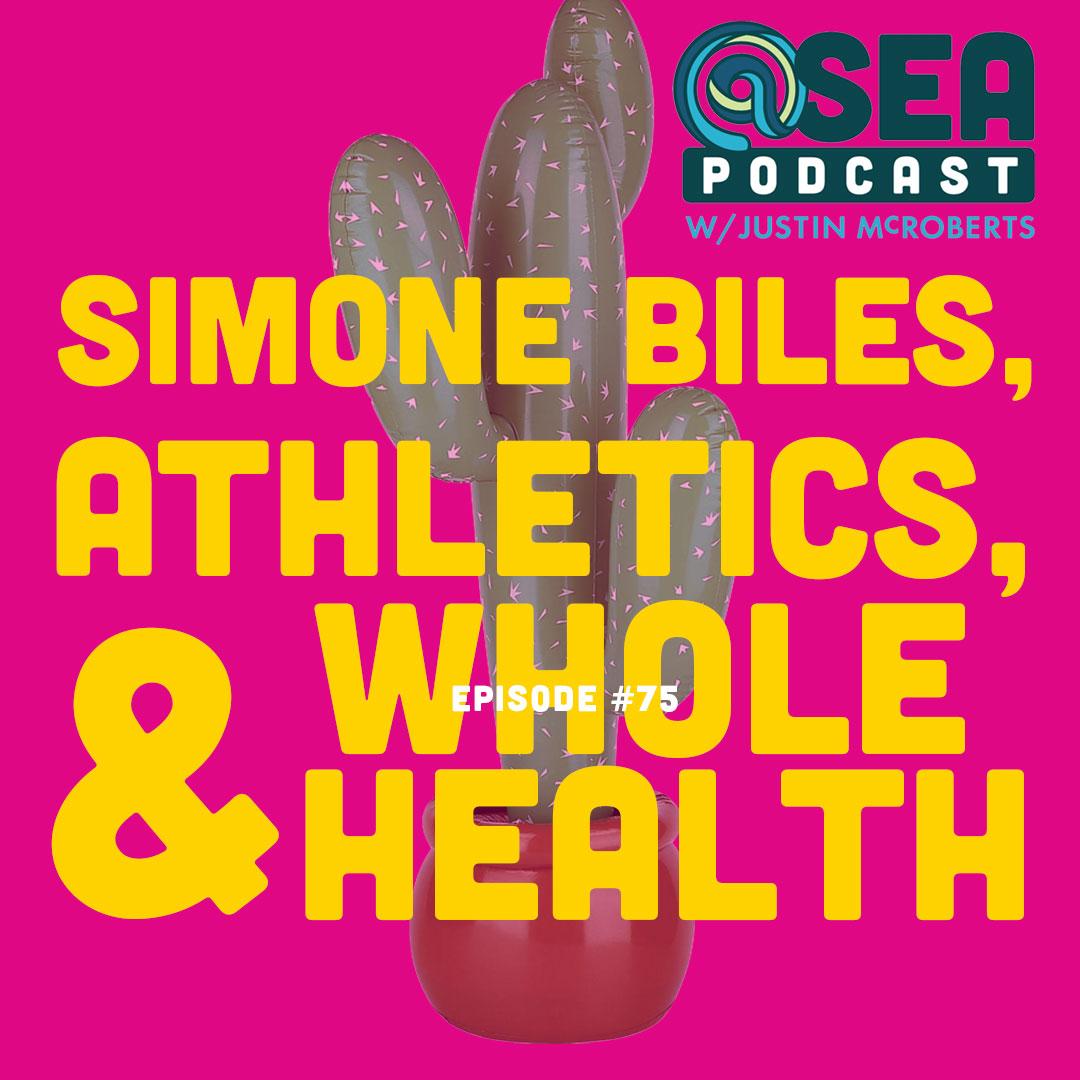 @Sea – Ep74 – Simone Biles, Athletics and Whole Health