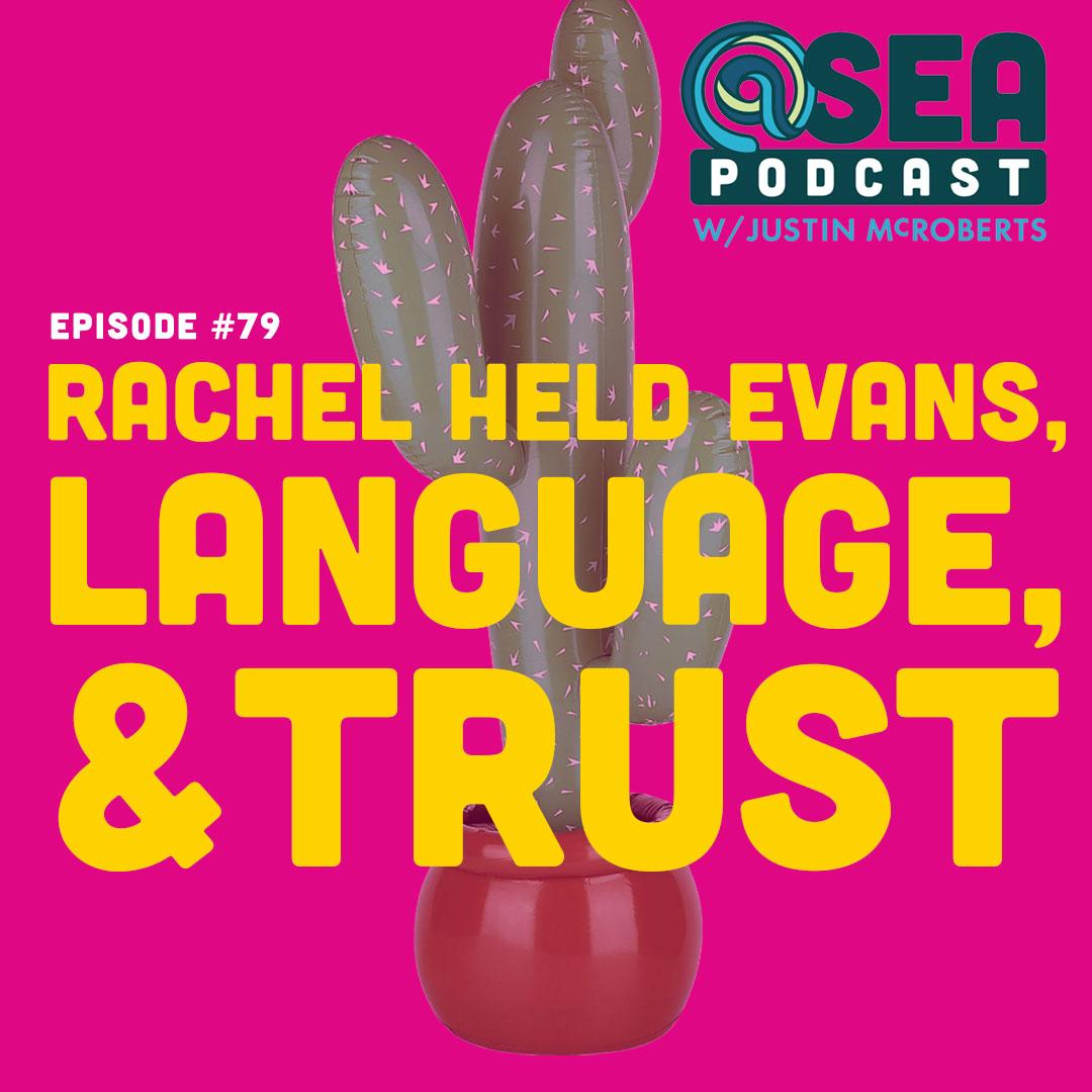 @Sea – Ep79 – Rachel Held Evans, Language, and Trust