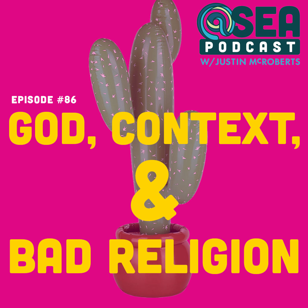 @Sea – Ep86 – God, Context, and Bad Religion