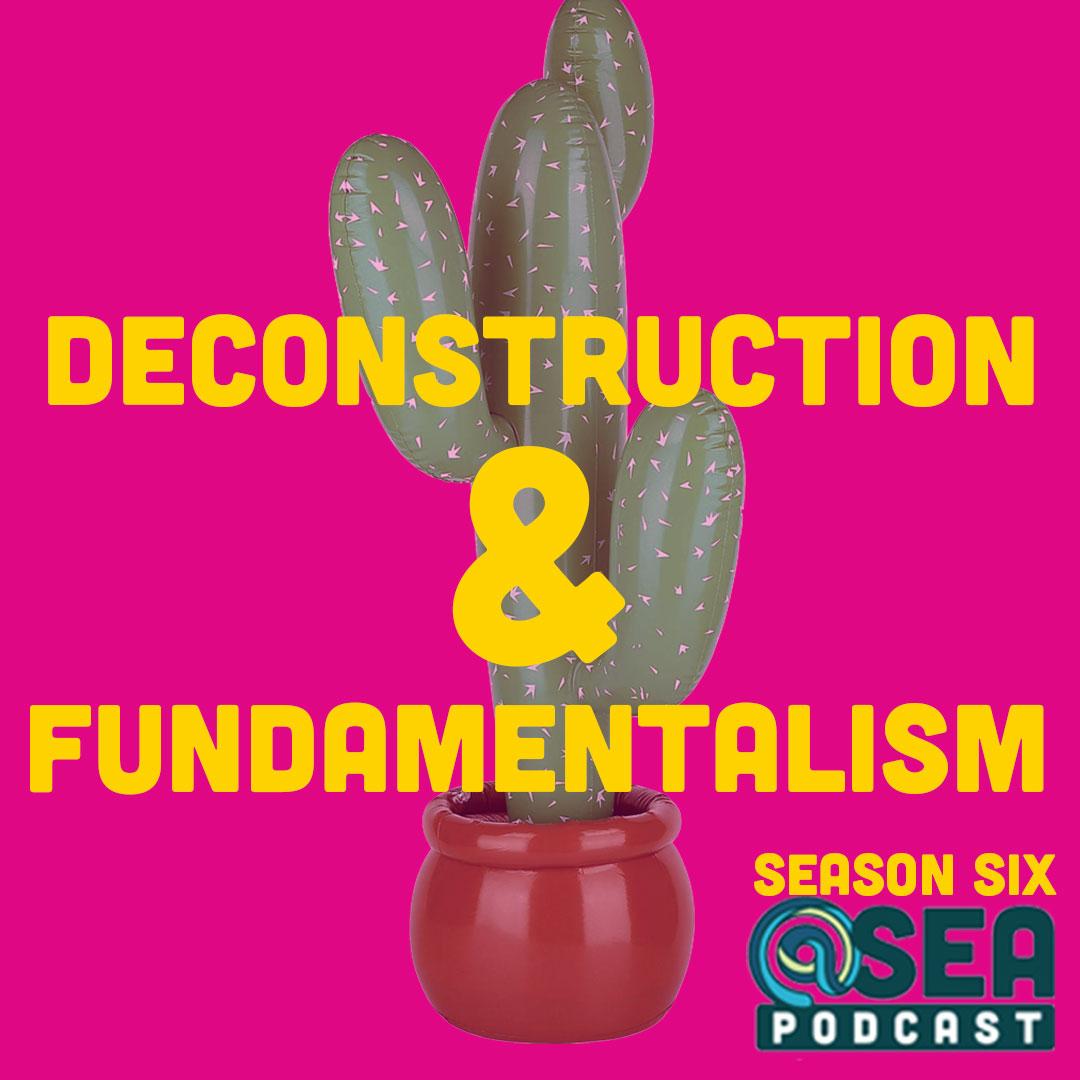 @ Sea #57 – Deconstruction and Fundamentalism